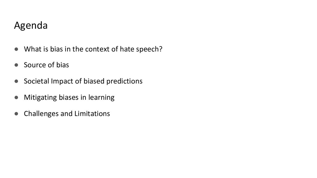 Agenda ● What is bias in the context of hate sp...
