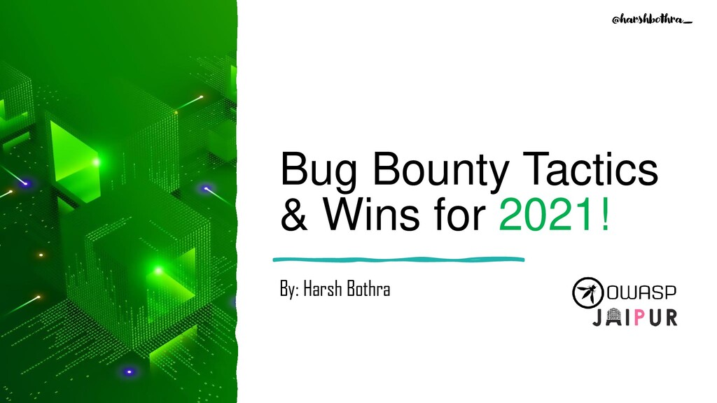 Bug Bounty Tactics & Wins for 2021! By: Harsh B...