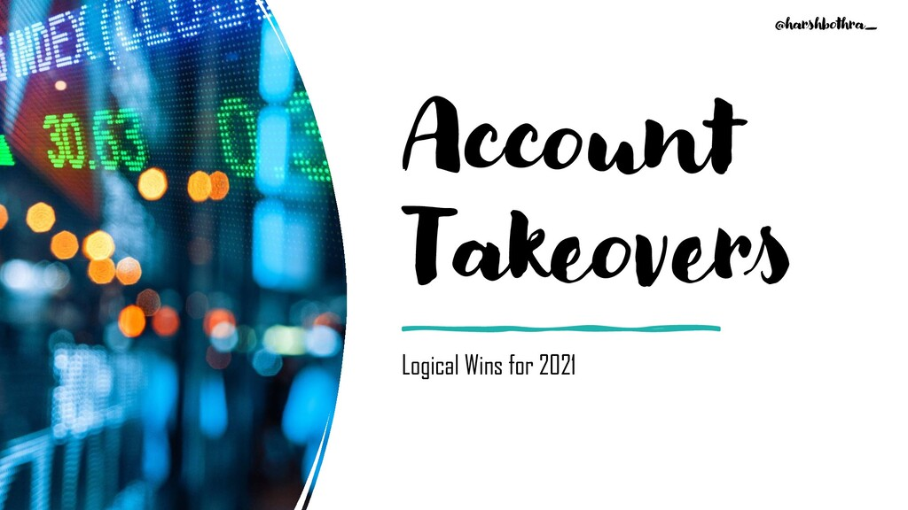 Account Takeovers Logical Wins for 2021 @harshb...