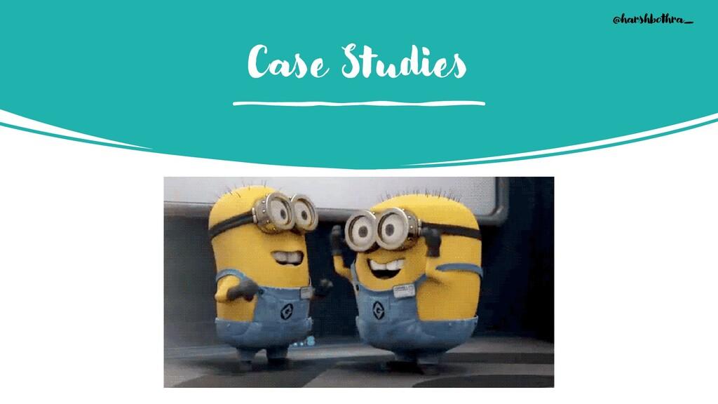 Case Studies @harshbothra_