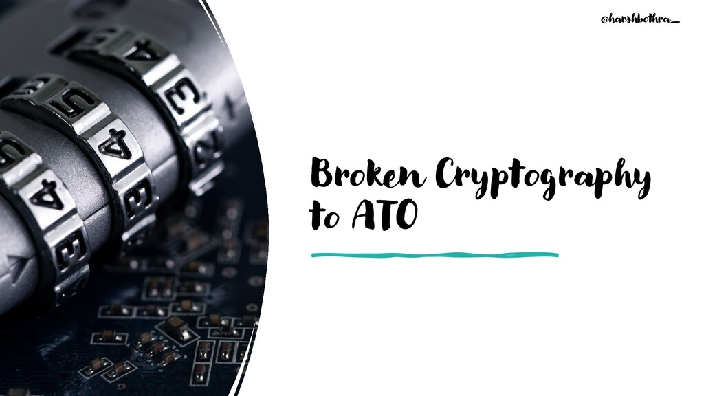 Broken Cryptography to ATO @harshbothra_