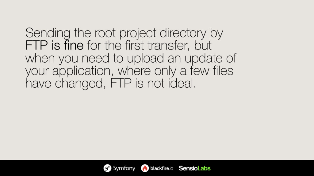 Sending the root project directory by FTP is fi...