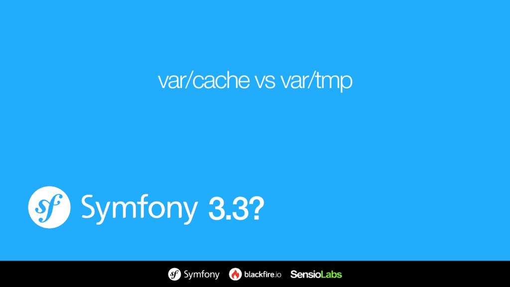 var/cache vs var/tmp 3.3?