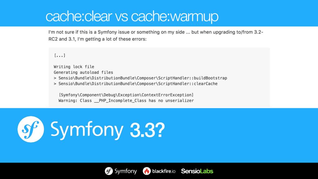 3.3? cache:clear vs cache:warmup