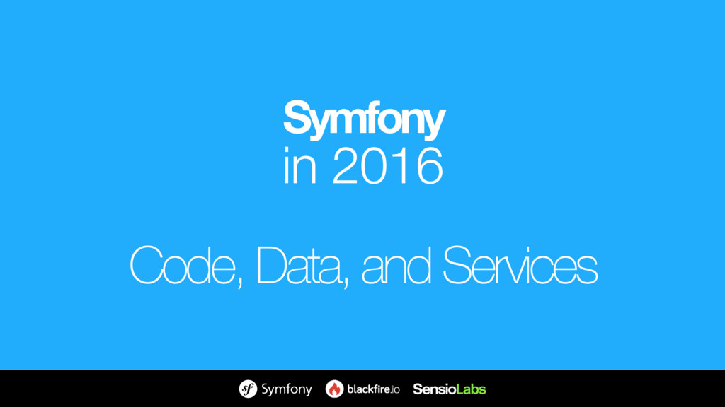 Symfony in 2016 Code, Data, and Services