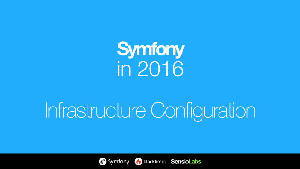 Symfony in 2016 Infrastructure Configuration