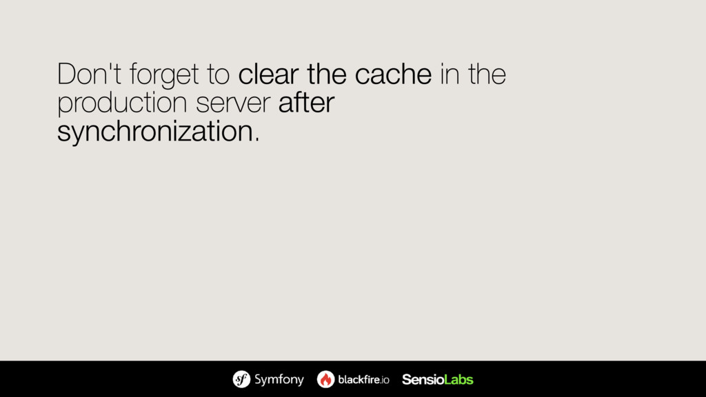 Don't forget to clear the cache in the producti...