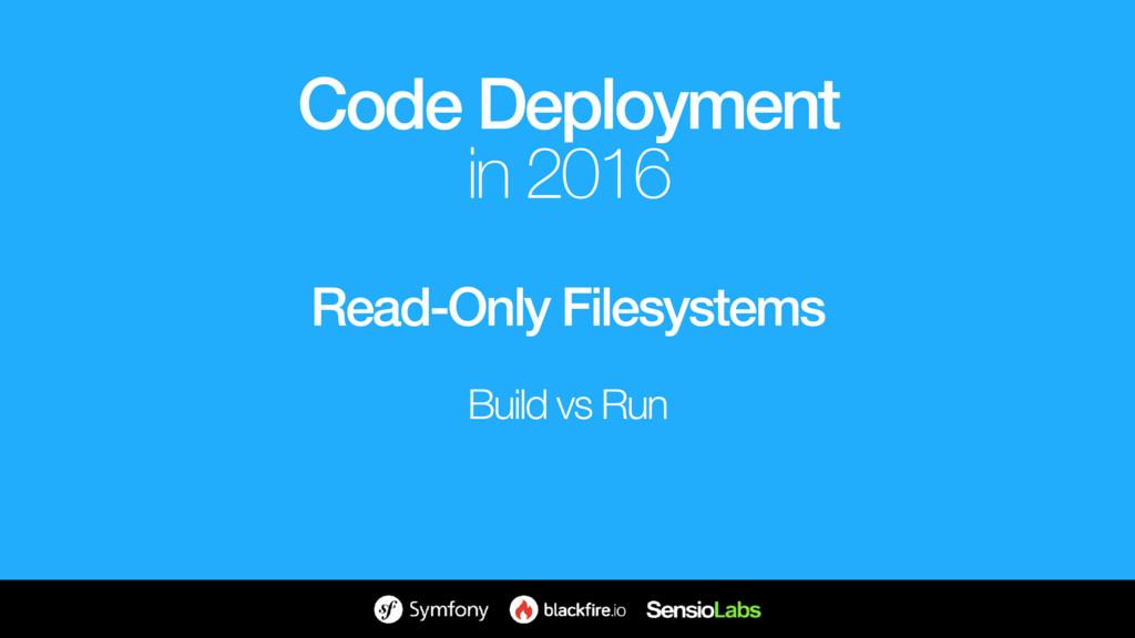 Read-Only Filesystems Build vs Run Code Deploym...