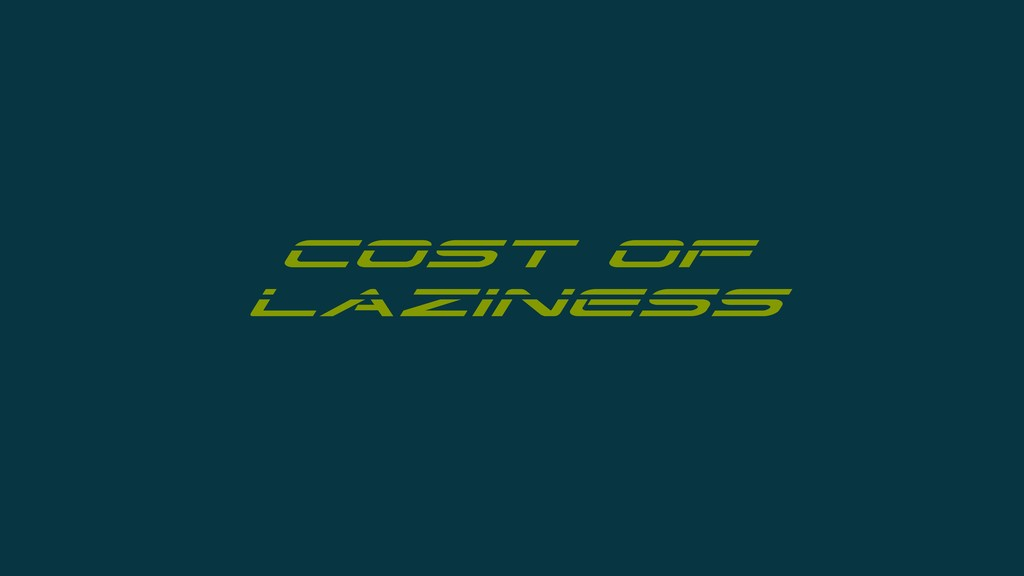 Cost of laziness