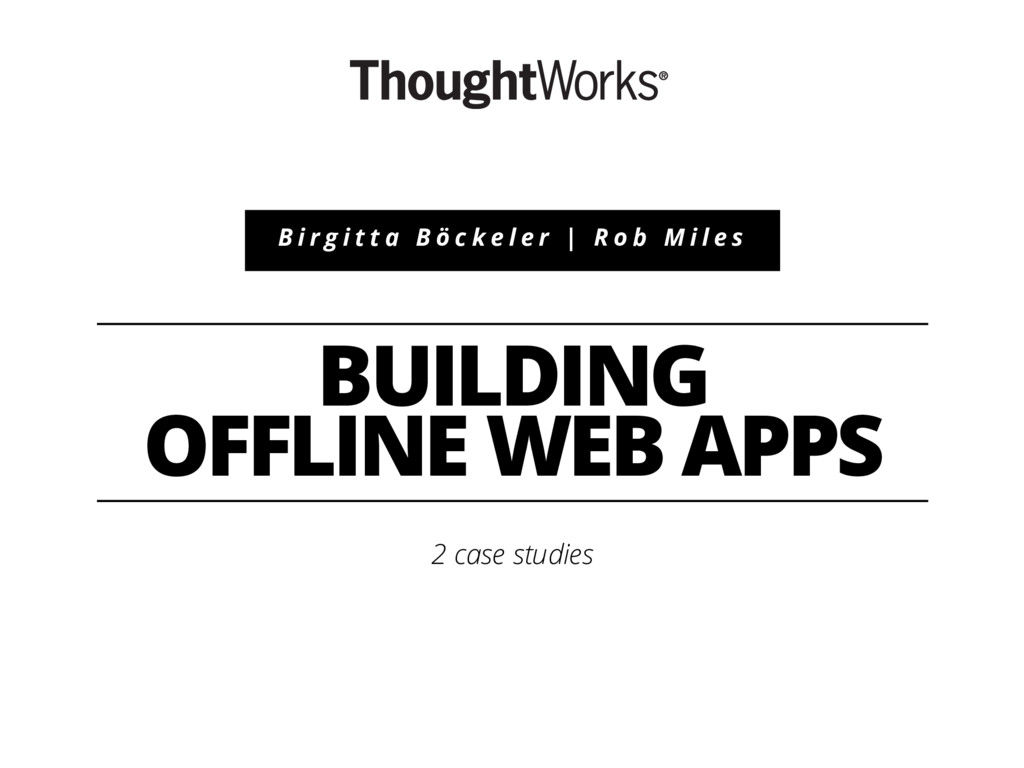 BUILDING OFFLINE WEB APPS 2 case studies B i r ...