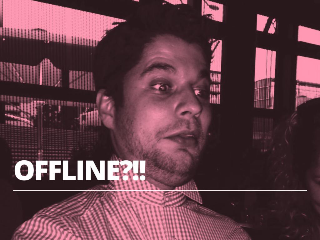OFFLINE?!! 2