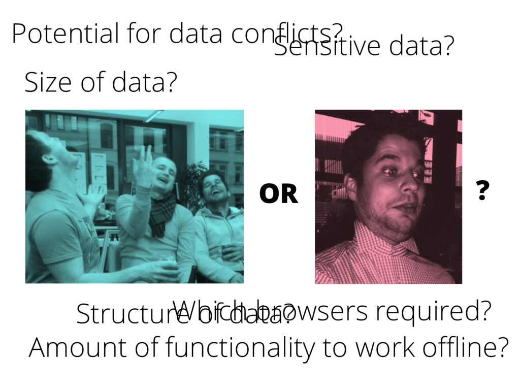 Size of data? Amount of functionality to work o...