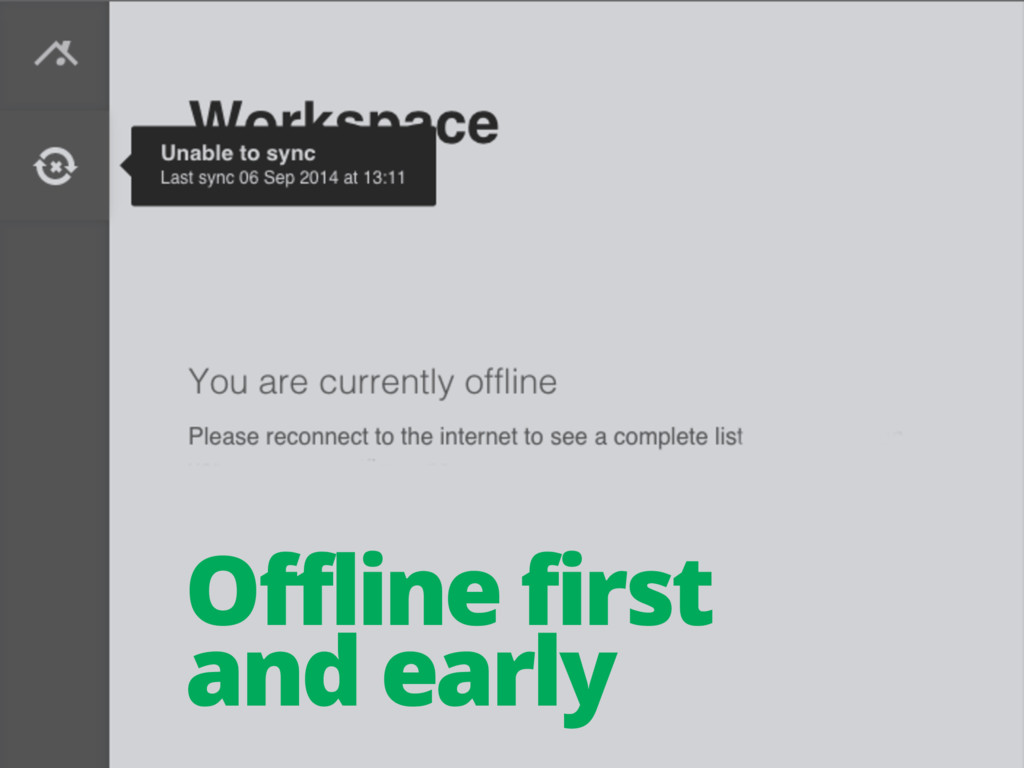 Offline first and early