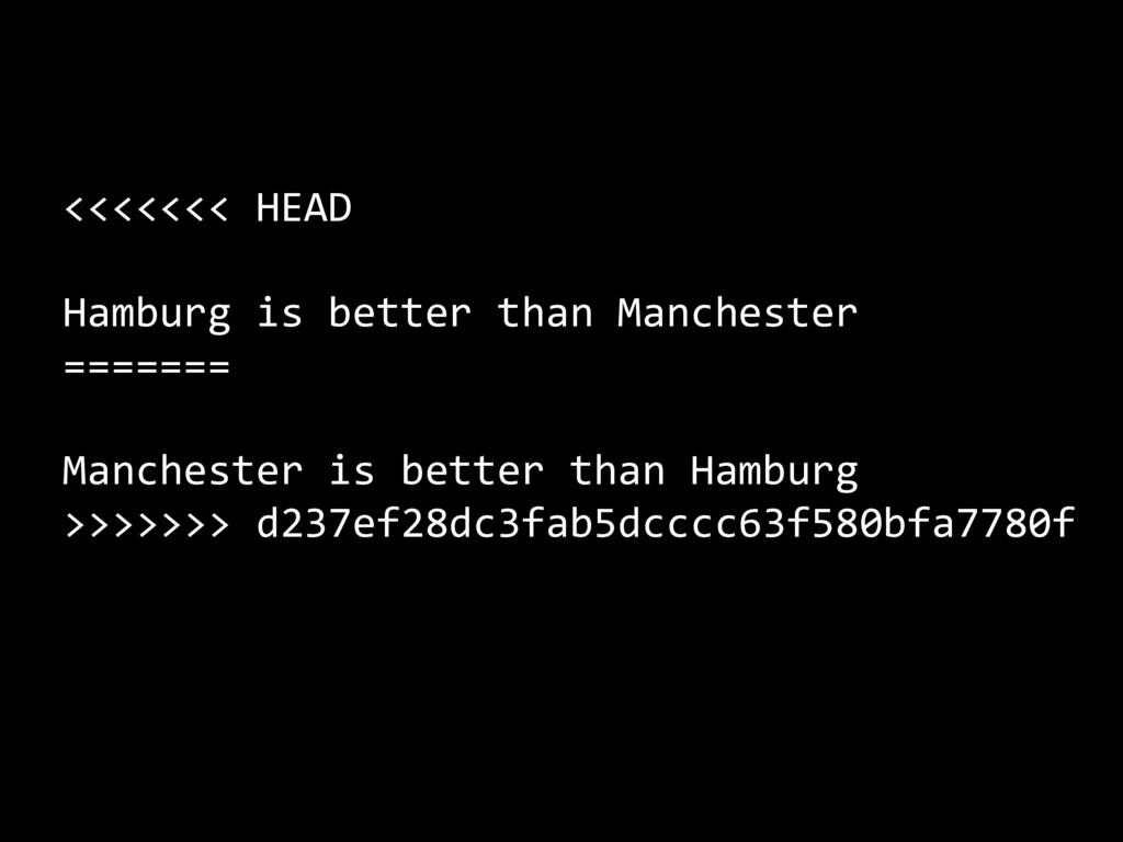 <<<<<<< HEAD Hamburg is better than Manchester ...