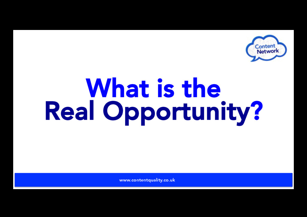 What is the Real Opportunity? www.contentqualit...