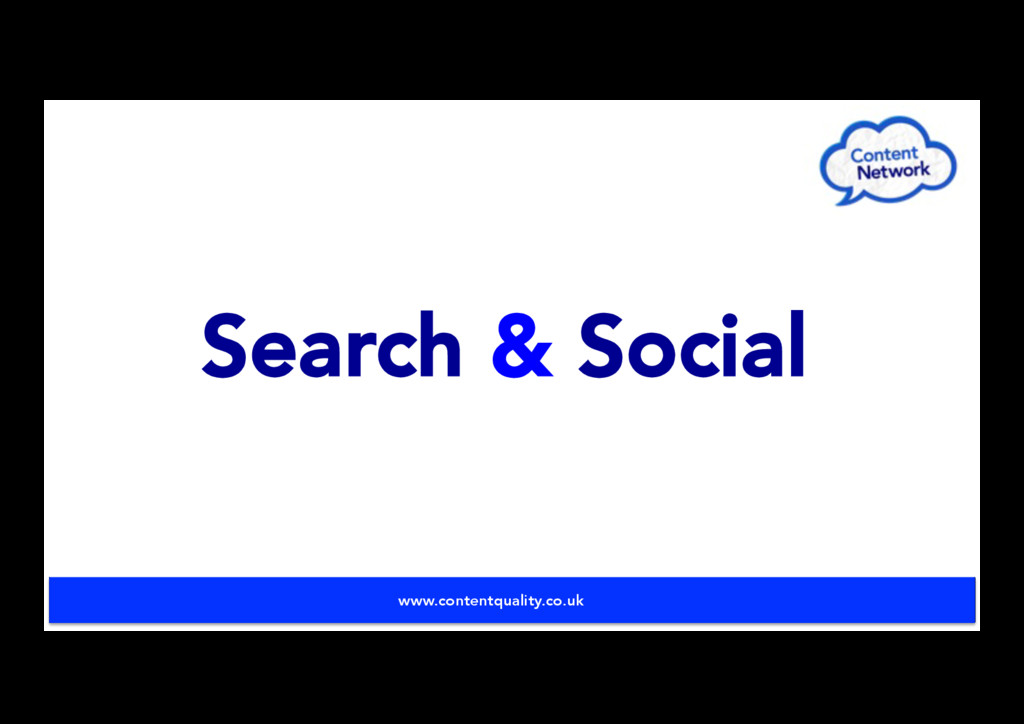 Search & Social www.contentquality.co.uk