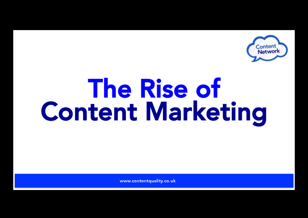 The Rise of Content Marketing www.contentqualit...