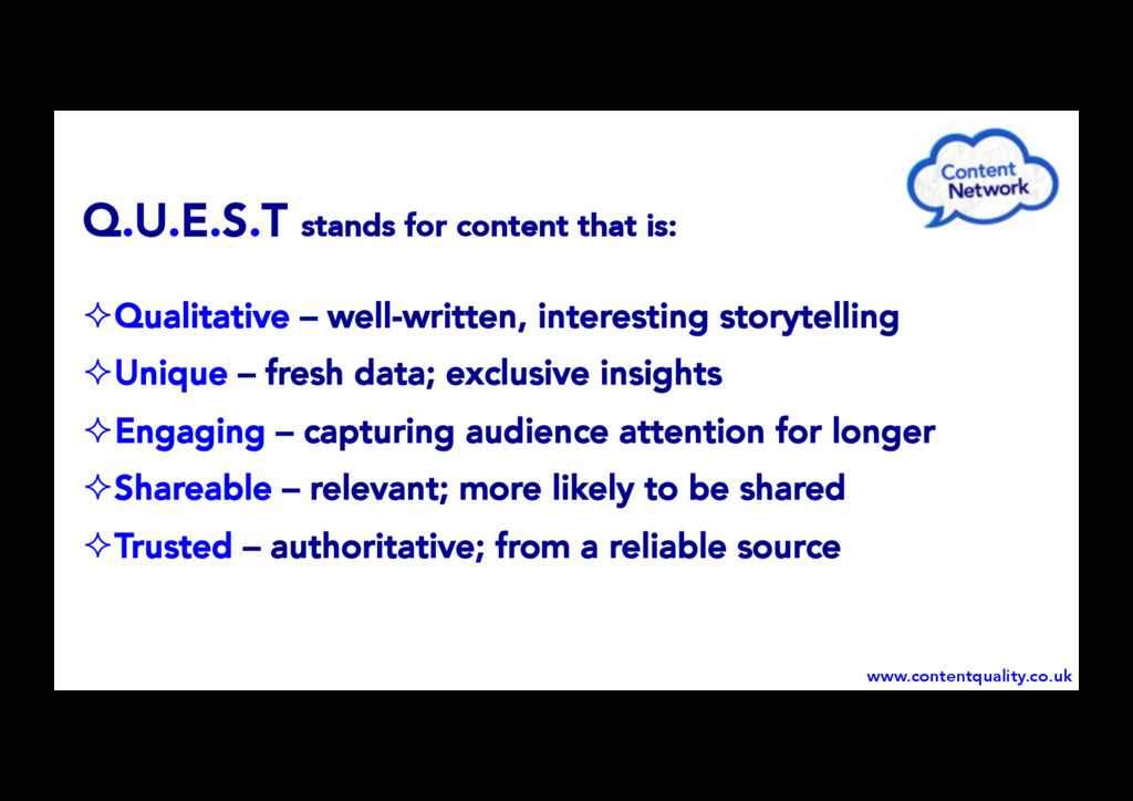 Q.U.E.S.T stands for content that is: ! Qualit...