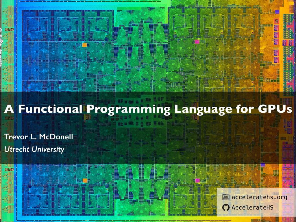 A Functional Programming Language for GPUs Trev...