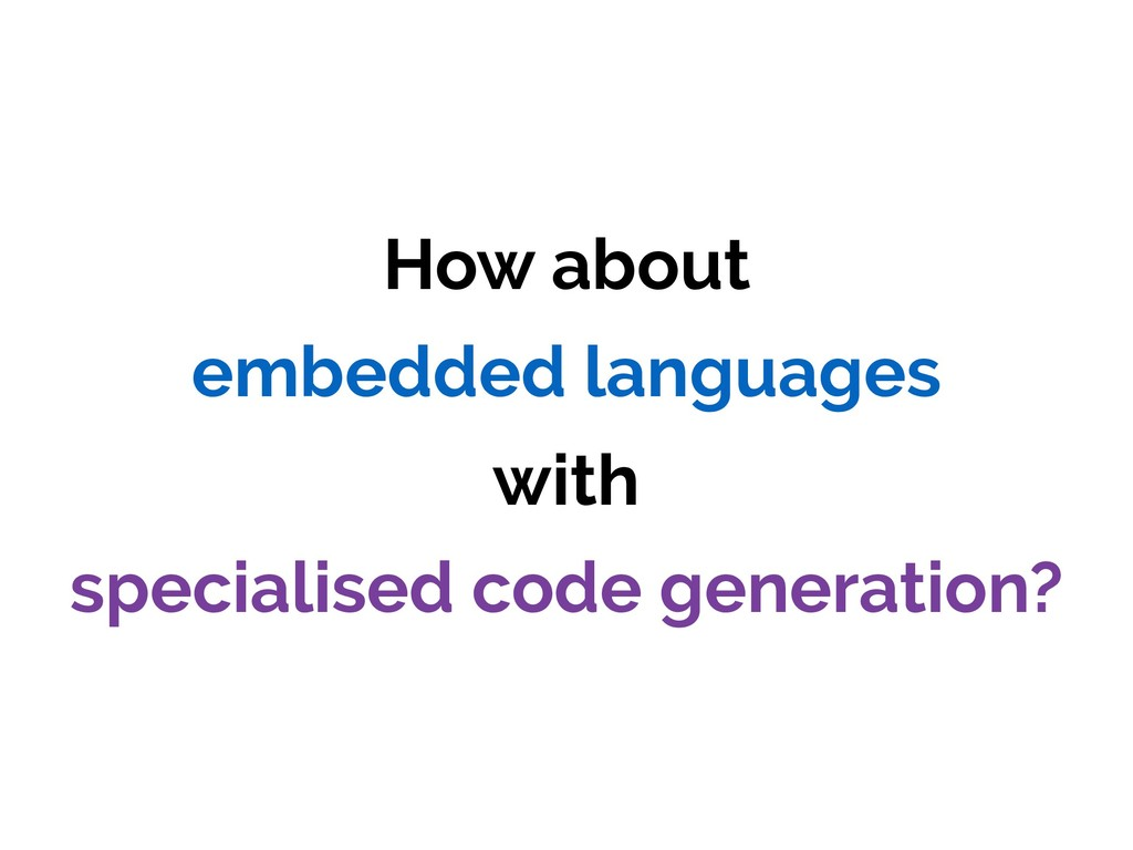 How about embedded languages with specialised c...