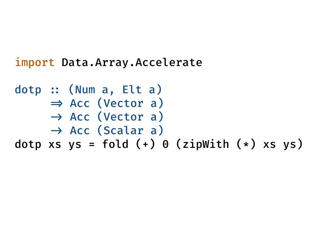 import Data.Array.Accelerate dotp :: (Num a, El...