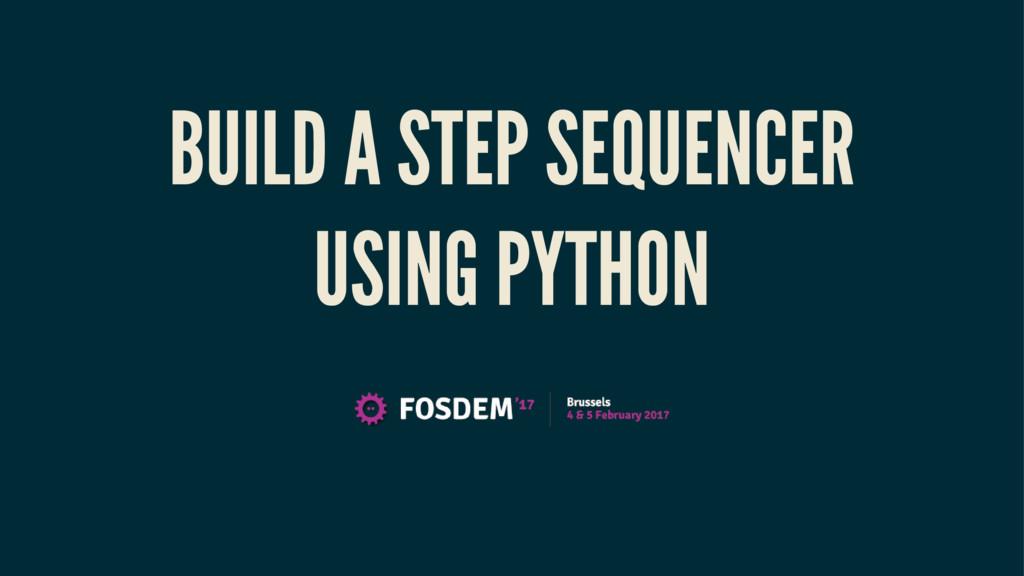 BUILD A STEP SEQUENCER USING PYTHON
