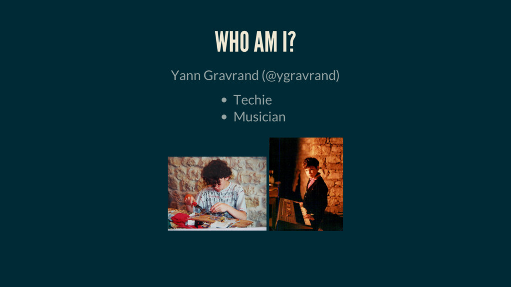 WHO AM I? Yann Gravrand (@ygravrand) Techie Mus...
