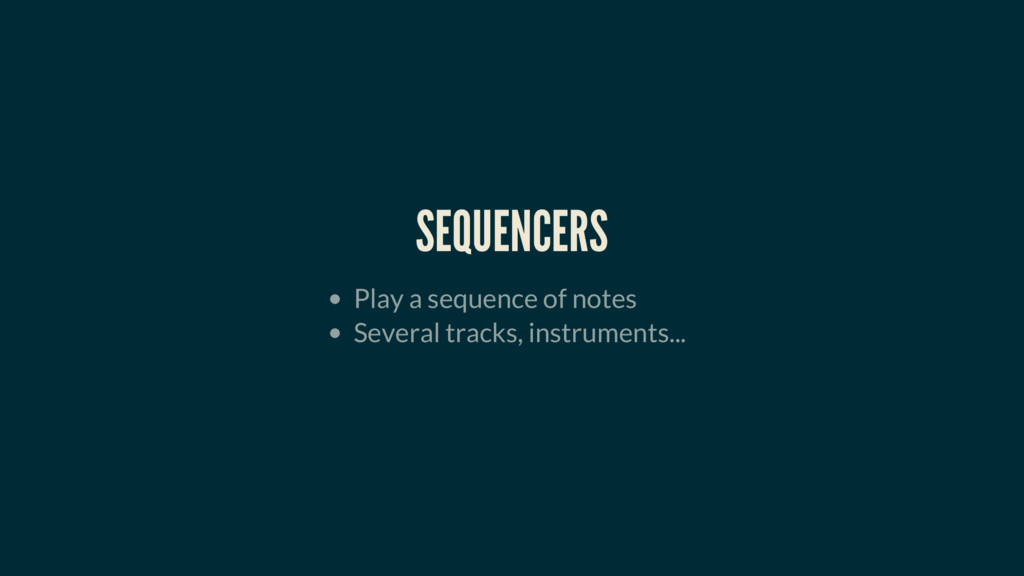 SEQUENCERS Play a sequence of notes Several tra...