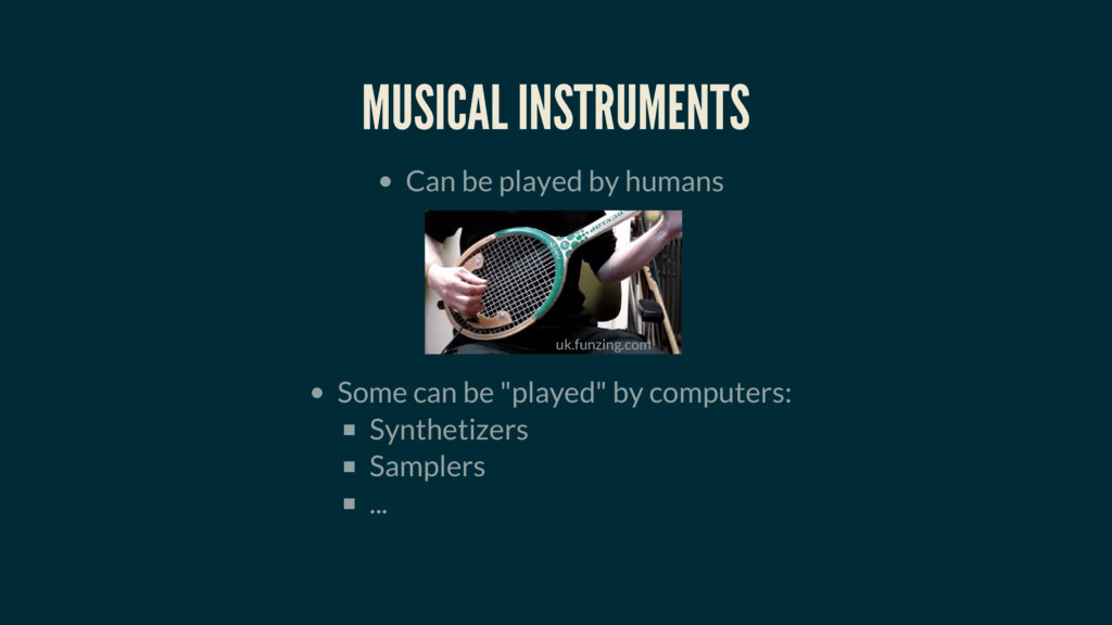 MUSICAL INSTRUMENTS Can be played by humans Som...