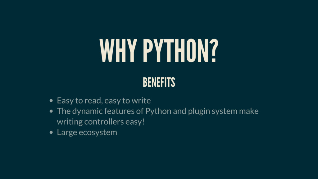 WHY PYTHON? BENEFITS Easy to read, easy to writ...