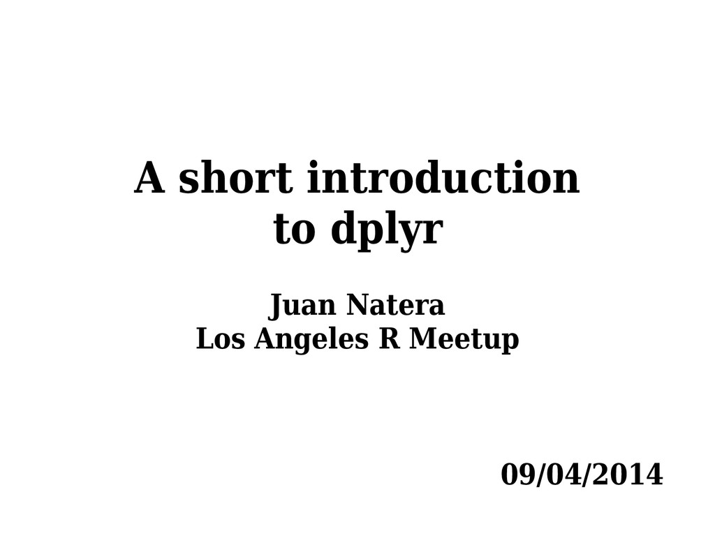 A short introduction to dplyr Juan Natera Los A...