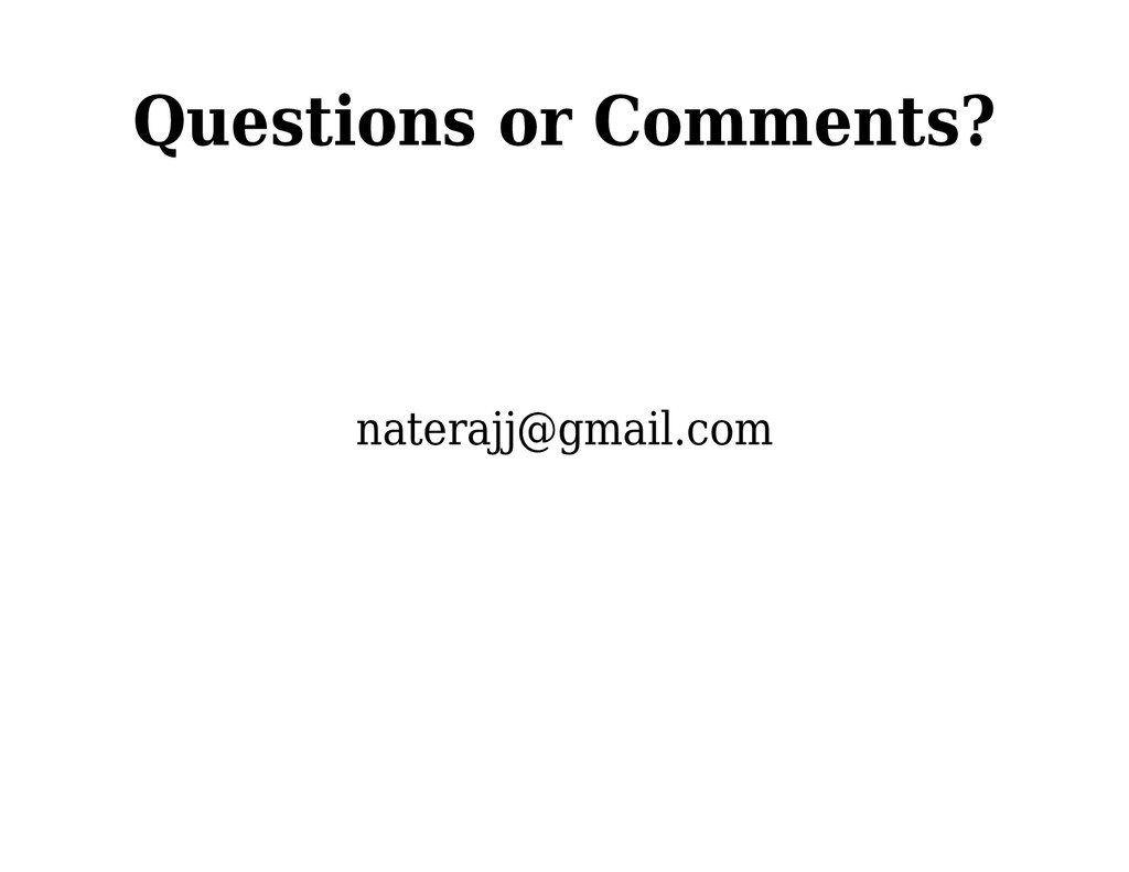 Questions or Comments? naterajj@gmail.com