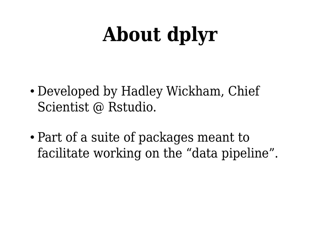 About dplyr • Developed by Hadley Wickham, Chie...