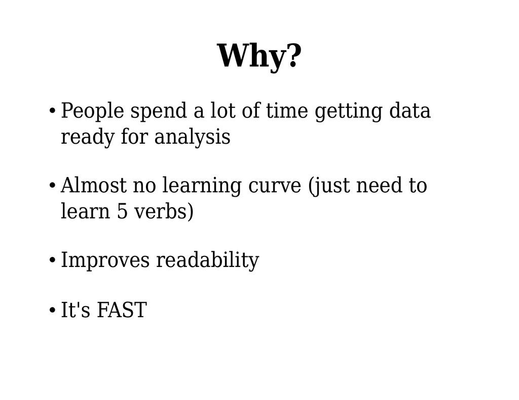 Why? • People spend a lot of time getting data ...