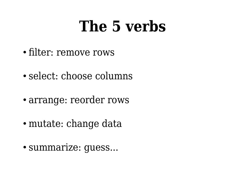 The 5 verbs • flter: remove rows • select: choo...
