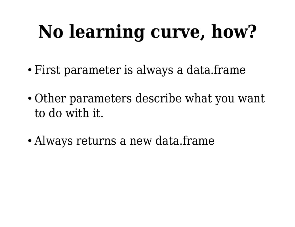No learning curve, how? • First parameter is al...