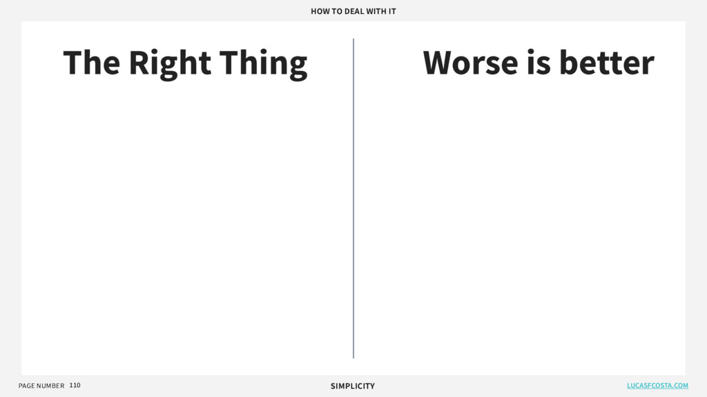 PAGE NUMBER 110 The Right Thing Worse is better...
