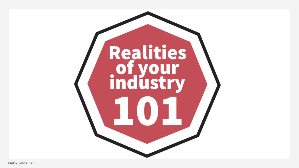 PAGE NUMBER 12 Realities of your industry 101