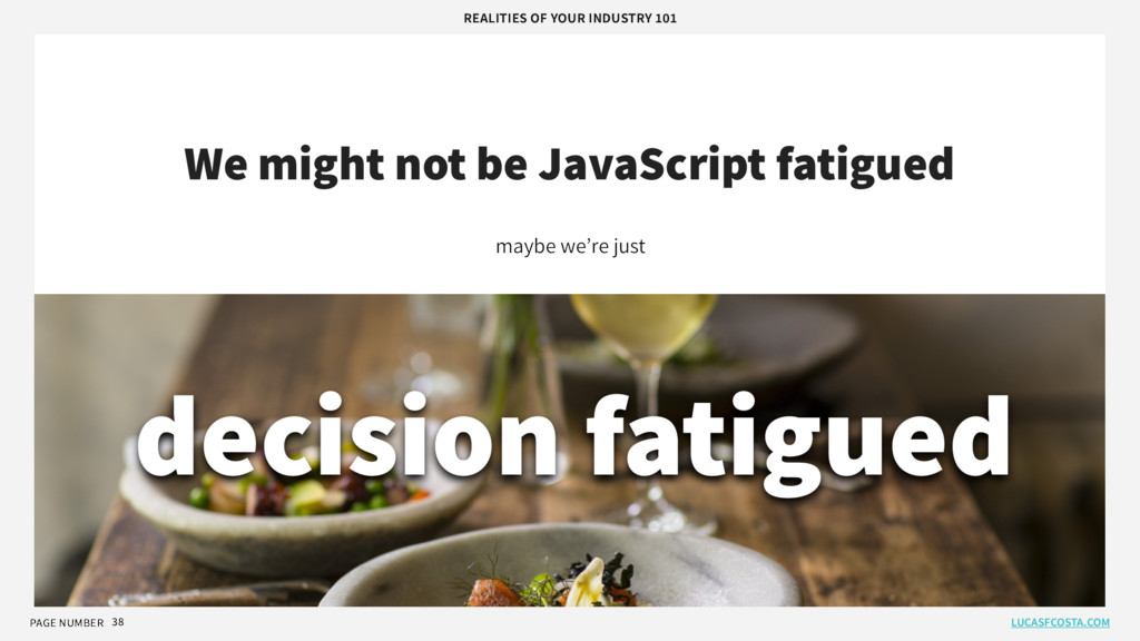 PAGE NUMBER 38 We might not be JavaScript fatig...