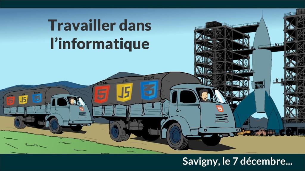 Savigny, le 7 décembre... Travailler dans l'inf...