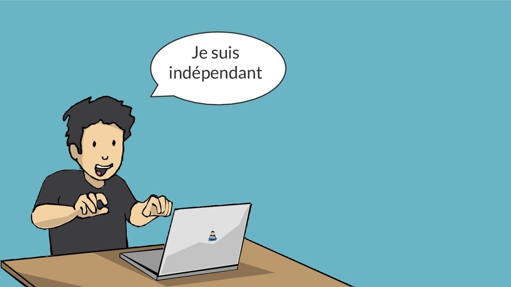 Je suis indépendant