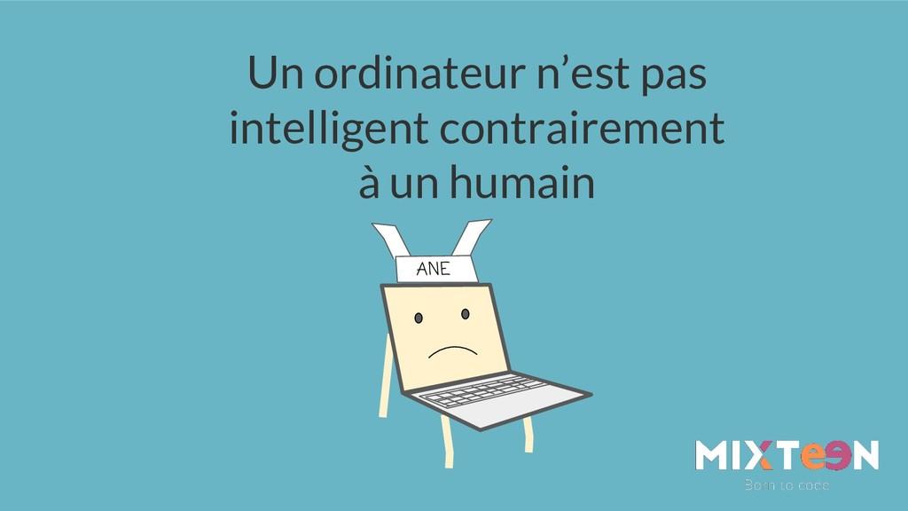 Un ordinateur n'est pas intelligent contraireme...
