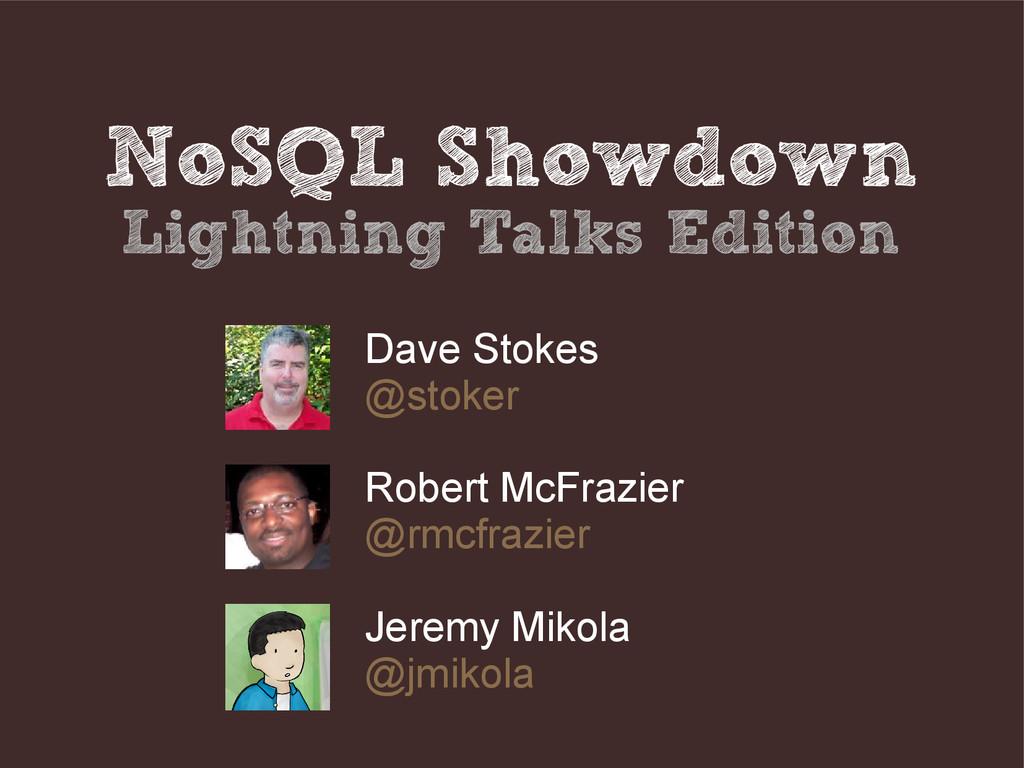NoSQL Showdown Lightning Talks Edition Dave Sto...