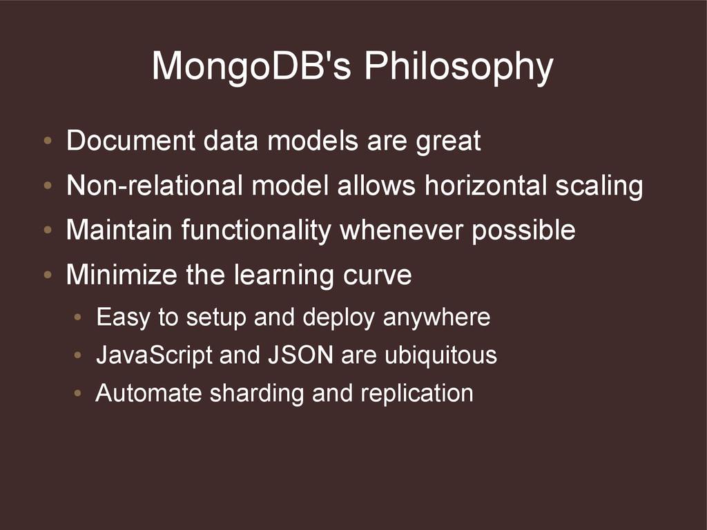 MongoDB's Philosophy ● Document data models are...