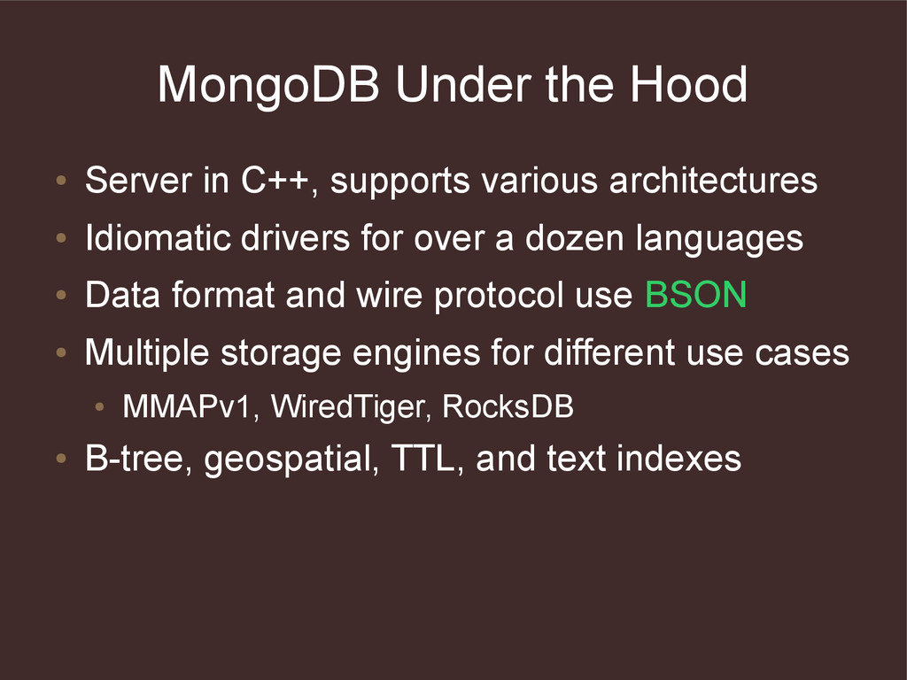 MongoDB Under the Hood ● Server in C++, support...