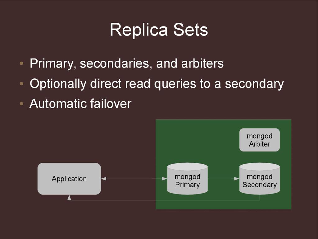Replica Sets ● Primary, secondaries, and arbite...
