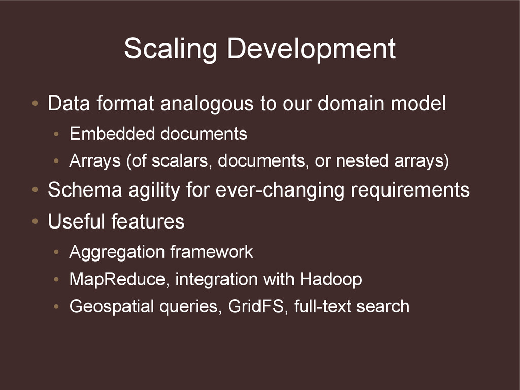 Scaling Development ● Data format analogous to ...