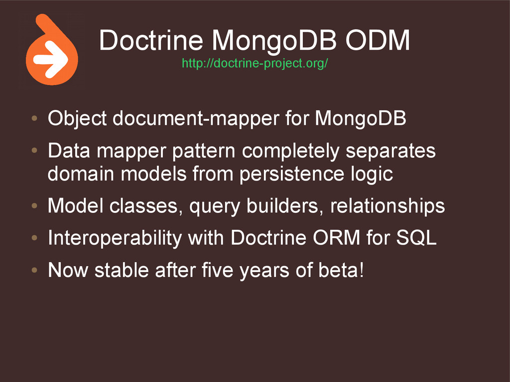 Doctrine MongoDB ODM http://doctrine-project.or...