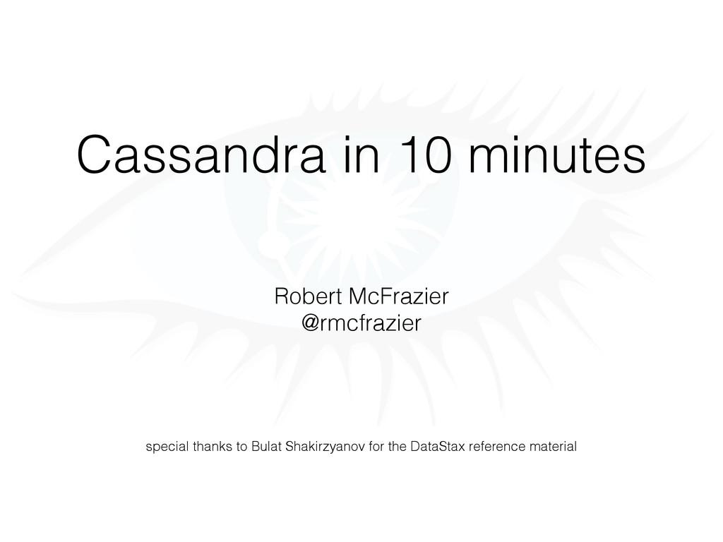 Cassandra in 10 minutes Robert McFrazier @rmcfr...