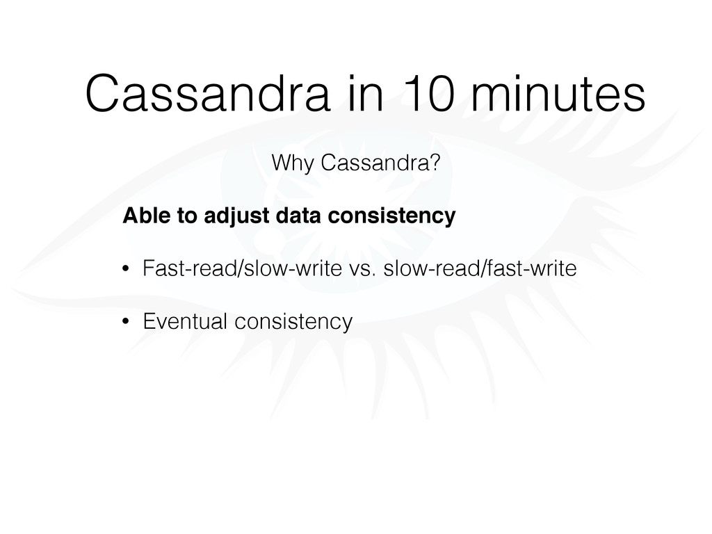 Cassandra in 10 minutes Why Cassandra? Able to ...